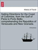 Sailing Directions for the Coast of Colombia, from the Gulf of Paria to Porto Bello comprehending the Republics of Venezuela and New Granada. - Anonymous