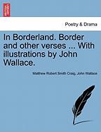 In Borderland. Border and Other Verses ... with Illustrations by John Wallace.
