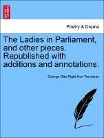 The Ladies in Parliament, and other pieces. Republished with additions and annotations. - Trevelyan, George Otto Right Hon
