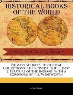 Primary Sources, Historical Collections: The Rigveda: The Oldest Literature of the Indians, with a Foreword by T. S. Wentworth - Kaegi, Adolf