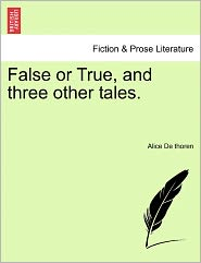 False Or True, And Three Other Tales. - Alice De Thoren