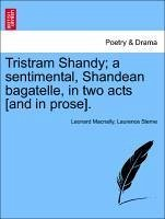 Tristram Shandy a sentimental, Shandean bagatelle, in two acts [and in prose]. - Macnally, Leonard Sterne, Laurence