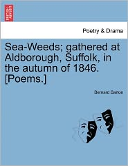 Sea-Weeds; Gathered At Aldborough, Suffolk, In The Autumn Of 1846. [Poems.] - Bernard Barton