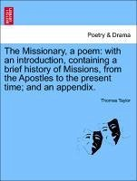 The Missionary, a poem: with an introduction, containing a brief history of Missions, from the Apostles to the present time and an appendix. - Taylor, Thomas