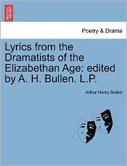 Lyrics From The Dramatists Of The Elizabethan Age - Arthur Henry Bullen