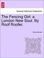 The Fencing Girl: a London New Soul. By Roof Roofer. - Randell, Rufus