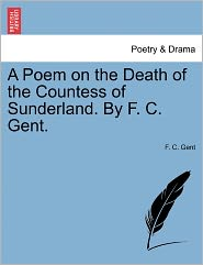 A Poem On The Death Of The Countess Of Sunderland. By F. C. Gent.