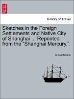 Sketches in the Foreign Settlements and Native City of Shanghai ... Reprinted from the