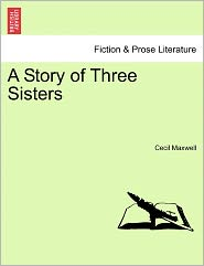 A Story Of Three Sisters - Cecil Maxwell