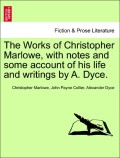 Marlowe, Christopher;Collier, John Payne;Dyce, Alexander: The Works of Christopher Marlowe, with notes and some account of his life and writings by A. Dyce. VOL. I