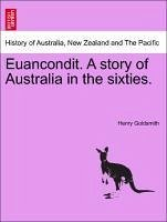 Euancondit. A story of Australia in the sixties. - Goldsmith, Henry
