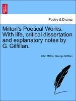 Milton's Poetical Works. with Life, Critical Dissertation and Explanatory Notes by G. Gilfillan.