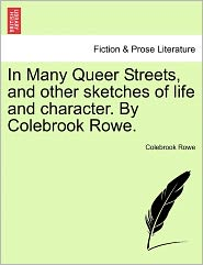 In Many Queer Streets, And Other Sketches Of Life And Character. By Colebrook Rowe. - Colebrook Rowe