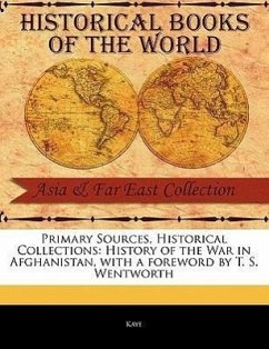 Primary Sources, Historical Collections: History of the War in Afghanistan, with a Foreword by T. S. Wentworth - Kaye