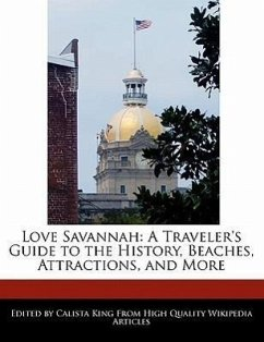 Love Savannah: A Traveler's Guide to the History, Beaches, Attractions, and More - King, Calista