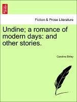 Undine a romance of modern days: and other stories. - Birley, Caroline