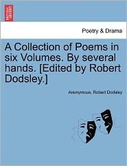 A Collection of Poems in six Volumes. By several hands. [Edited by Robert Dodsley.] - Anonymous, Robert Dodsley