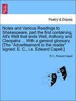 Notes and Various Readings to Shakespeare, part the first containing, All's Well that ends Well, Anthony and Cleopatra ... With a general glossary. [The