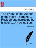 The Works of the Author of the Night-Thoughts ... Revised and corrected by himself ... Vol. III, A new edition. - Young, Edward