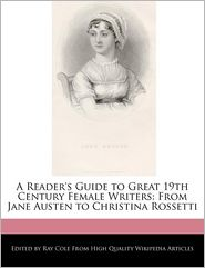 A Reader's Guide to Great 19th Century Female Writers: From Jane Austen to Christina Rossetti