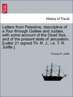 Letters from Palestine, descriptive of a Tour through Galilee and Judæa, with some account of the Dead Sea, and of the present state of Jerusalem. [Letter 21 signed Th. R. J., i.e. T. R. Joliffe.] - Joliffe, Thomas R.