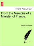 Weyman, Stanley John: From the Memoirs of a Minister of France.