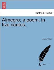 Almegro; a poem, in five cantos. - Anonymous