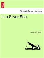 In a Silver Sea. VOL. III - Farjeon, Benjamin