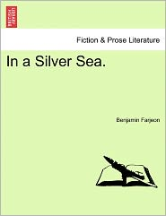 In A Silver Sea. - Benjamin Farjeon