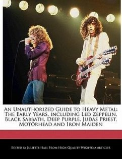 An Unauthorized Guide to Heavy Metal: The Early Years, Including Led Zeppelin, Black Sabbath, Deep Purple, Judas Priest, Motorhead and Iron Maiden - Hall, Juliette
