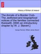 Tancred, George;Stavert, William James: The Annals of a Border Club-The Jedforest-and biographical notices of the families connected therewith. [With an introductory chapter by W. J. Stavert.]