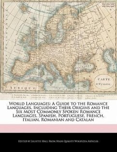 World Languages: A Guide to the Romance Languages, Including Their Origins and the Six Most Commonly Spoken Romance Languages, Spanish - Hall, Juliette