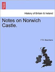 Notes On Norwich Castle. - F R. Beecheno
