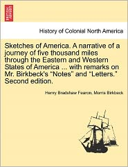 Sketches Of America. A Narrative Of A Journey Of Five Thousand Miles Through The Eastern And Western States Of America ... With Remarks On Mr. Birkbeck's Notes And Letters. Second Edition. - Henry Bradshaw Fearon, Morris Birkbeck