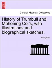 History of Trumbull and Mahoning Co.'s, with illustrations and biographical sketches. Vol. II. - Anonymous