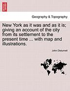 New York as It Was and as It Is; Giving an Account of the City from Its Settlement to the Present Time ... with Map and Illustrations.