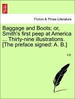 Baggage and Boots or, Smith's first peep at America ... Thirty-nine illustrations. [The preface signed: A. B.] - B. , A