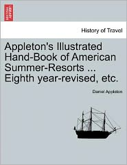 Appleton's Illustrated Hand-Book Of American Summer-Resorts. Eighth Year-Revised, Etc.