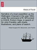 Narrative of a boat expedition up the Wellington Channel in the year 1852, under the command of R. M'Cormick in H.M.B. Forlorn Hope, in search of Sir John Franklin with charts, illustrations, and plans of search. - Maccormick, Robert Surgeon R. N. Franklin, John