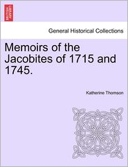 Memoirs Of The Jacobites Of 1715 And 1745. - Katherine Thomson