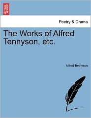 The Works Of Alfred Tennyson, Etc. - Alfred Lord Tennyson