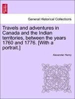 Travels and adventures in Canada and the Indian territories, between the years 1760 and 1776. [With a portrait.] - Henry, Alexander