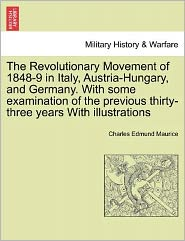 The Revolutionary Movement Of 1848-9 In Italy, Austria-Hungary, And Germany. With Some Examination Of The Previous Thirty-Three Years With Illustrations - Charles Edmund Maurice
