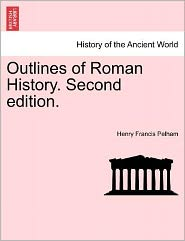 Outlines Of Roman History. Second Edition. - Henry Francis Pelham