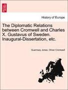 Jones, Guernsey;Cromwell, Oliver: The Diplomatic Relations between Cromwell and Charles X. Gustavus of Sweden. Inaugural-Dissertation, etc.