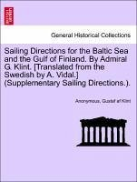 Sailing Directions for the Baltic Sea and the Gulf of Finland. By Admiral G. Klint. [Translated from the Swedish by A. Vidal.] (Supplementary Sailing Directions.). - Anonymous Klint, Gustaf af