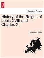 History of the Reigns of Louis XVIII and Charles X. - Crowe, Eyre Evans