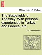 The Battlefields of Thessaly. with Personal Experiences in Turkey and Greece, Etc.