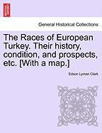 The Races of European Turkey. Their History, Condition, and Prospects, Etc. [With a Map.]