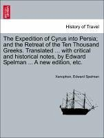 The Expedition of Cyrus into Persia and the Retreat of the Ten Thousand Greeks. Translated ... with critical and historical notes, by Edward Spelman ... A new edition, etc. - Xenophon Spelman, Edward